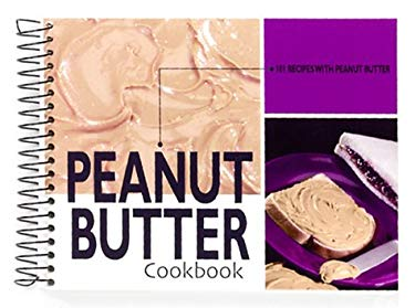 Peanut Butter Cookbook: 101 Recipes with Peanut Butter 9781563831607