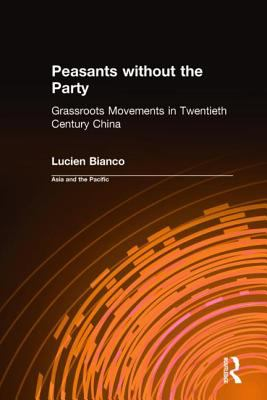 Peasants Without the Party: Grass-Roots Movements in Twentieth Century China 9781563248399
