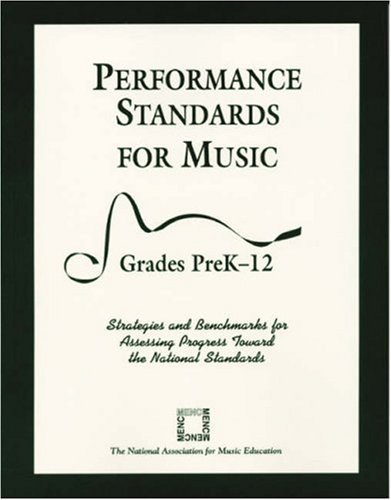 Performance Standards for Music: Strategies and Benchmarks for Assessing Progress Toward the National Standards, Grades Prek-12 9781565450998