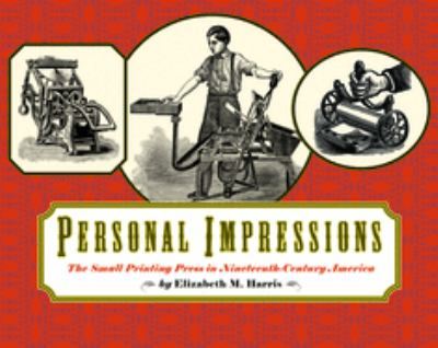 Personal Impressions: The Small Printing Press in Nineteenth-Century America 9781567922684