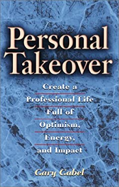 Personal Takeover: Create a Professional Life Full of Optimism, Energy, and Impact 9781564146465