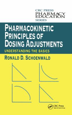 Pharmacokinetic Principles of Dosing Adjustments: Understanding the Basics 9781566768993