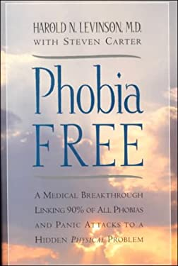 Phobia Free: A Medical Breakthrough Linking 90% of All Phobias and Panic Attacks to a Hidden Physical Problem 9781567313185