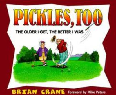Pickles, Too: The Older I Get, the Better I Was 9781563525834