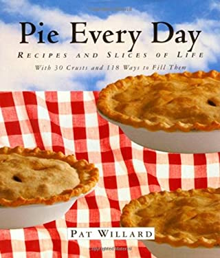 Pie Every Day: Recipes and Slices of Life 9781565121478