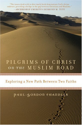 Pilgrims of Christ on the Muslim Road: Exploring a New Path Between Two Faiths 9781561013173