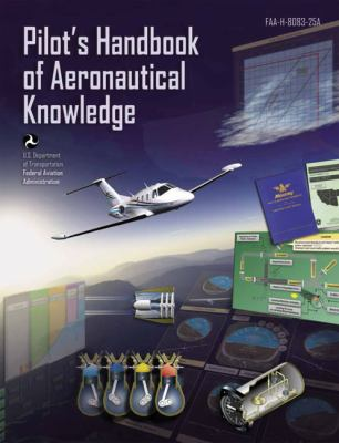 Pilot's Handbook of Aeronautical Knowledge: FAA-H-8083-25A 9781560277507
