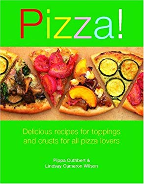 Pizza!: Delicious Recipes for Toppings and Crusts for All Pizza Lovers 9781561485383
