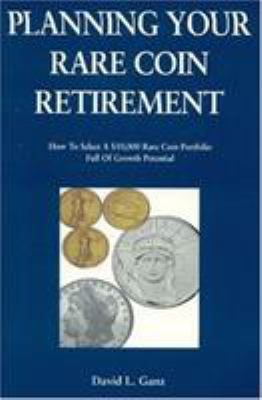 Planning Your Rare Coin Retirement 9781566250986