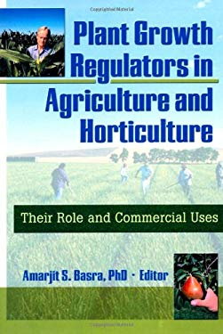 Plant Growth Regulators in Agriculture and Horticulture: Their Role and Commercial Uses 9781560228912