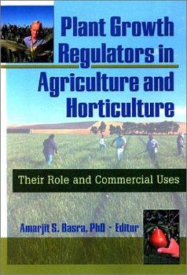 Plant Growth Regulators in Agriculture and Horticulture: Their Role and Commercial Use 9781560228967