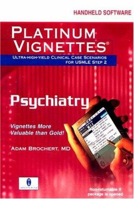 Platinum Vignettes: Psychiatry CD-ROM PDA Software: Ultra-High Yield Clinical Case Scenarios for USMLE Step 2