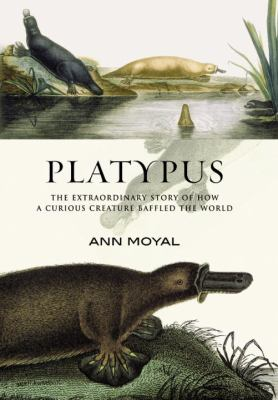 Platypus: The Extraordinary Story of How a Curious Creature Baffled the World 9781560989776