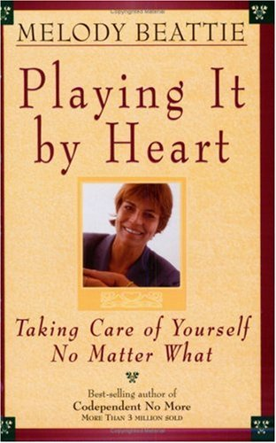Playing It by Heart: Taking Care of Yourself No Matter What 9781568383385