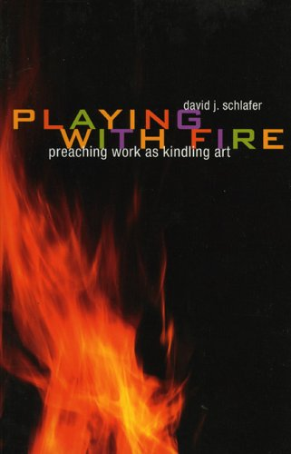 Playing with Fire: Preaching Work as Kindling Art 9781561012695
