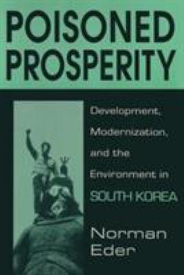 Poisoned Prosperity: Development, Modernization, and the Environment in South Korea 9781563246876