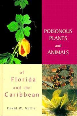 Poisonous Plants and Animals of Florida and the Caribbean 9781561641116
