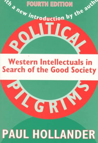 Political Pilgrims: Western Intellectuals in Search of the Good Society 9781560009542