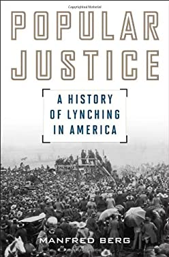 Popular Justice: A History of Lynching in America 9781566638029