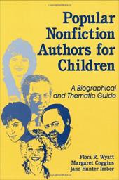 Popular Nonfiction Authors for Children: A Biographical and Thematic Guide