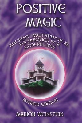 Positive Magic: Ancient Metaphysical Techniques for Modern Lives 9781564146373