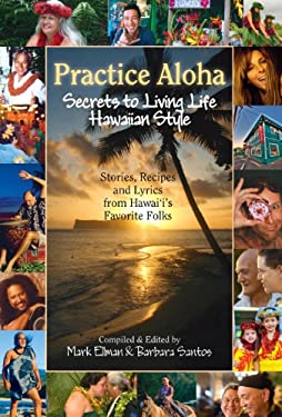 Practice Aloha: Secrets to Living Life Hawaiian Style 9781566479318
