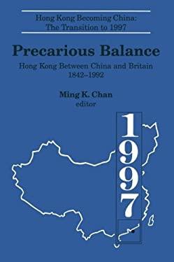Precarious Balance: Hong Kong Between China and Britain, 1842-1992 9781563243813