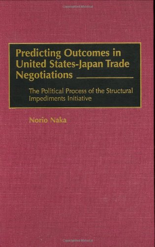Predicting Outcomes in United States-Japan Trade Negotiations: The Political Process of the Structural Impediments Initiative 9781567200058