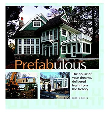 Prefabulous: The House of Your Dreams Delivered Fresh from the Factory 9781561588442