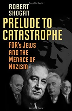Prelude to Catastrophe: FDR's Jews and the Menace of Nazism 9781566638319