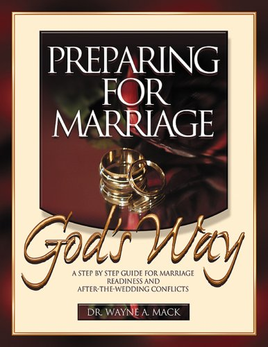 Preparing for Marriage God's Way: A Step-By-Step Guide for Marriage Readiness and After-The-Wedding Conflicts 9781563220197