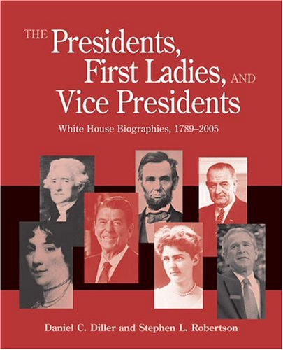 Presidents, First Ladies, and Vice Presidents: White House Biographies, 1789-2005 9781568029849