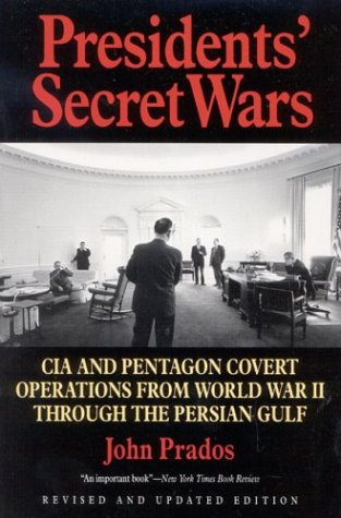 Presidents' Secret Wars: CIA and Pentagon Covert Operations from World War II Through the Persian Gulf War 9781566631082