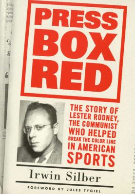 Press Box Red: The Story of Lester Rodney, the Communist Who Helped Break the Color Line in American Sports 9781566399739