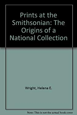 Prints at the Smithsonian: The Orgins of a National Colletion 9781560987031