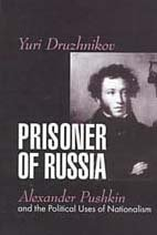 Prisoner of Russia: Alexander Pushkin and the Political Uses of Nationalism 9781560003908