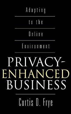 Privacy-Enhanced Business: Adapting to the Online Environment 9781567203219