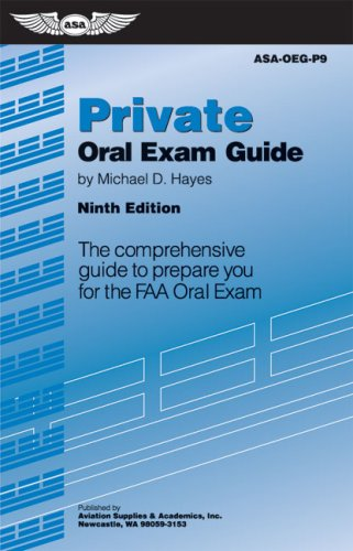 Private Oral Exam Guide: The Comprehensive Guide to Prepare You for the FAA Oral Exam 9781560277231