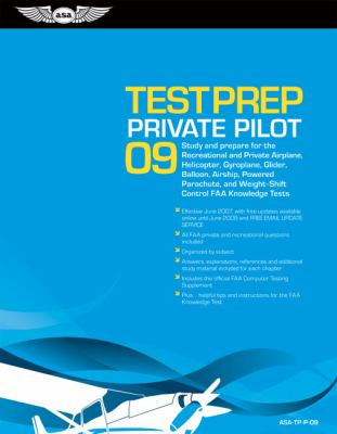 Private Pilot Test Prep: Study and Prepare for the Recreational and Private Airplane, Helicopter, Gyroplane, Glider, Balloon, Airship, Powered 9781560276913