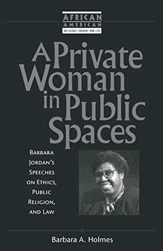 Private Woman in Public Spaces: Barbara Jordan's Speeches on Ethics, Public Religion, and Law 9781563383021