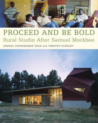 Proceed and Be Bold: Rural Studio After Samuel Mockbee 9781568985008