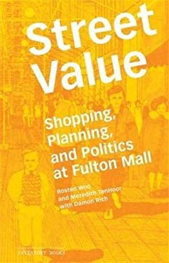 Street Value: Shopping, Planning, and Politics at Fulton Mall 9781568988979