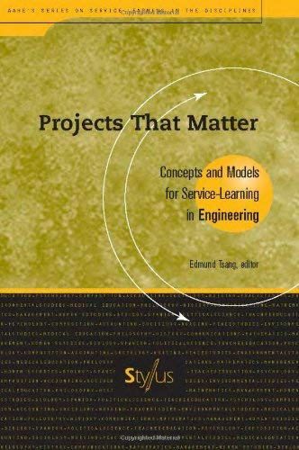 Projects That Matter: Concepts and Models for Service-Learning in Engineering 9781563770197