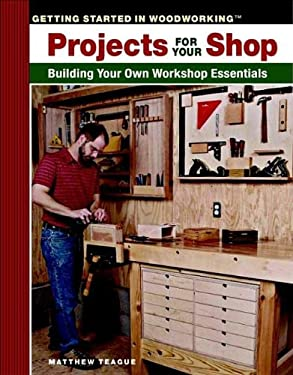 Projects for Your Shop: Building Your Own Workshop Essentials 9781561586899