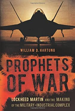 Prophets of War: Lockheed Martin and the Making of the Military-Industrial Complex 9781568584201
