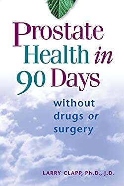 Prostate Health in 90 Days: Without Drugs or Surgery 9781561704606