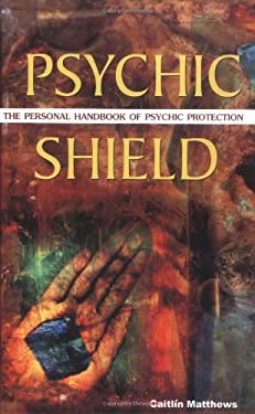 Psychic Shield: The Personal Handbook of Psychic Protection 9781569755358