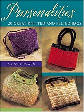Pursenalities: 20 Great Knitted and Felted Bags 9781564775658