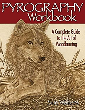Pyrography Workbook: A Complete Guide to the Art of Woodburning 9781565232587