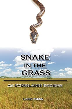 Snake in the Grass: An Everglades Invasion 9781561645138